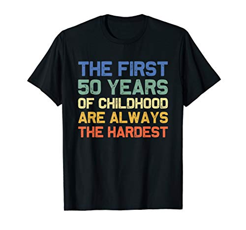 The First 50 Years Old 50th Birthday Funny Joke Gag Gift T-Shirt