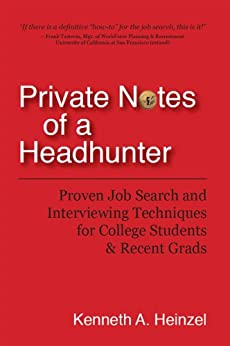 Private Notes of a Headhunter: Proven Job Search and Interviewing Techniques for College Students and Recent Grads by [Heinzel, Kenneth]