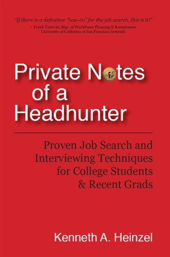Private Notes of a Headhunter: Proven Job Search and Interviewing Techniques for College Students and Recent Grads