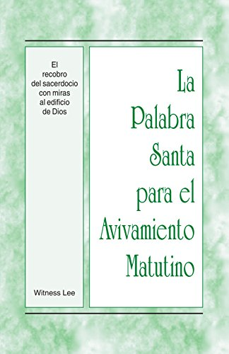 La Palabra Santa para el Avivamiento Matutino - El recobro del sacerdocio con miras al edificio de Dios (Spanish Edition)
