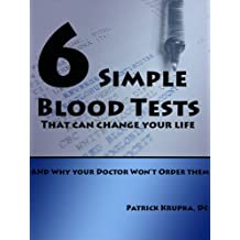 Six Simple Blood Tests That Can Change Your Life...and why your doctor won't order them