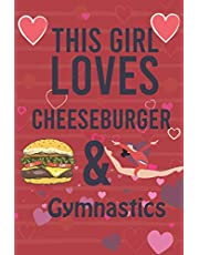 """This Girl Loves cheeseburge & Gymnastics: Gymnastics Composition Book, Notebook journal With line-doted pages For Gymnast and cheese-burge lover To Write In, Notebooks for Girls 6"""" X 9"""""""