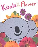 Koala and the Flower, Mary Murphy, 0761316264