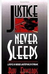 Justice Never Sleeps: A Novel Of Murder And Revenge In Spokane Paperback