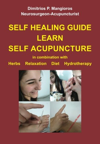 (Self healing guide: Learn Self Acupuncture in combination with Herbs, Relaxation, Diet, Hydrotherapy)