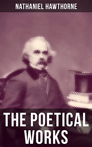 Amazoncom The Poetical Works Of Nathaniel Hawthorne Selected