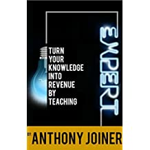 EXPERT: Turn Your Knowledge Into Revenue By Teaching