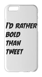 I'd rather bold than tweet Iphone 6 plus case