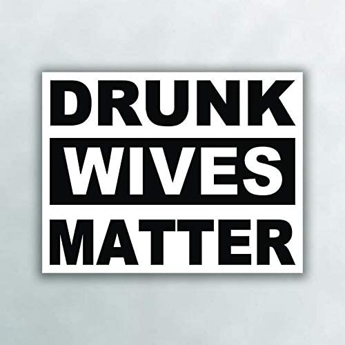 MKS0995 One 5 Inch Decal Car Truck Van SUV Window Wall Cup Laptop More Shiz Drunk Wives Matter Black Vinyl Decal Sticker