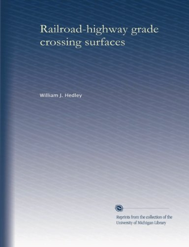 Railroad-highway grade crossing surfaces: William J  Hedley