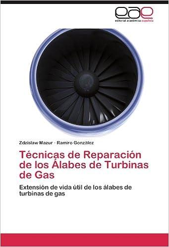 Técnicas de Reparación de los Álabes de Turbinas de Gas: Extensión de vida útil de los álabes de turbinas de gas (Spanish Edition) (Spanish)