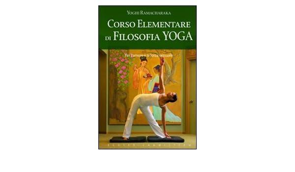 Corso elementare di filosofia yoga: Yogi Ramacharaka ...