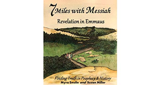 7 Miles with Messiah: Revelation in Emmaus  Finding Truth in Prophecy and History (Destruction Of The Temple In Jerusalem 70 Ad)