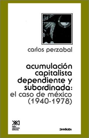 -Acumulacion Capitalista Dependiente y Subordinada (Spanish Edition) [Carlos Perzabal] (Tapa Blanda)