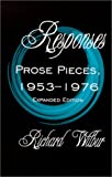 """Responses: Prose Pieces, 1953- 1976 Expanded Edition Richard Wilbur In the minds of many, Richard Wilbur is the """"godfather"""" of the New Formalist New Narrative poetries. In addition to his award-winning poetry, his superb translations of Moliere and o..."""