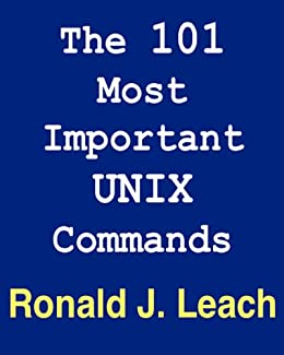 The 101 Most Important UNIX and Linux Commands by [Leach, Ronald J.]