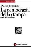 La democrazia della stampa: Storia del giornalismo (Biblioteca universale Laterza)