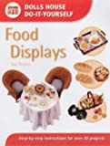 Food Displays: Step-by-step Instructions for 40 Projects (Dolls' House Do-It-Yourself): Step-by-step Instructions for More Than 40 Projects