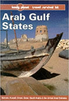 Book Arab Gulf States: Bahrain, Kuwait, Oman, Qatar, Saudi Arabia & the United Arab Emirates (Lonely Planet Travel Survival Kit)