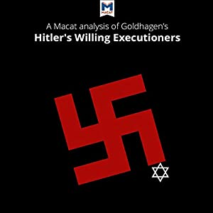 A Macat Analysis of Daniel Jonah Goldhagen's Hitler's Willing Executioners Audiobook