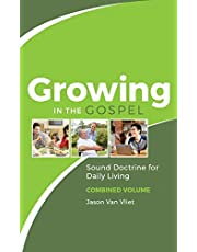 Growing in the Gospel: Sound Doctrine for Daily Living (Combined Volume)