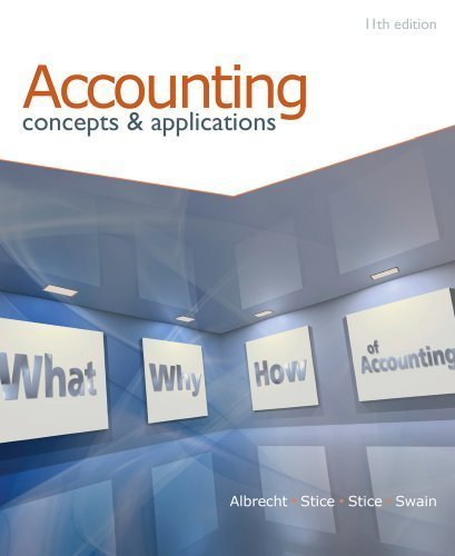 By W. Steve Albrecht, James D. Stice, Earl K. Stice, Monte R. Swain: Accounting: Concepts and Applications (with Annual Report) Eleventh (11th) Edition