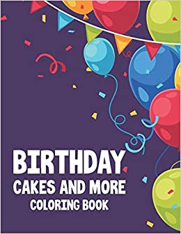 Birthday Cakes And More Coloring Book Birthday Themed Coloring Pages For Children Fun Illustrations And Designs To Color For Toddlers Gust Catherine 9798684263897 Amazon Com Books