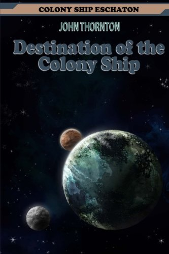 Destination of the Colony Ship (Colony Ship Eschaton) (Volume 10)