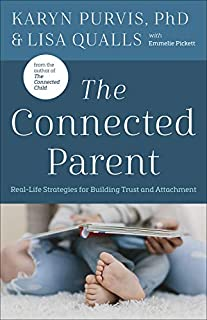 Book Cover: The Connected Parent: Real-Life Strategies for Building Trust and Attachment