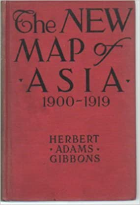 The New Map Of Asia 1900 1919 3rd Edition Herbert Adams Gibbons