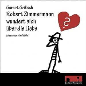 Robert Zimmermann wundert sich über die Liebe Audiobook
