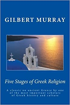 Book Five Stages of Greek Religion: A classic on ancient Greece by one of the most important scholars of Greek history and culture by Gilbert Murray (2010-01-18)