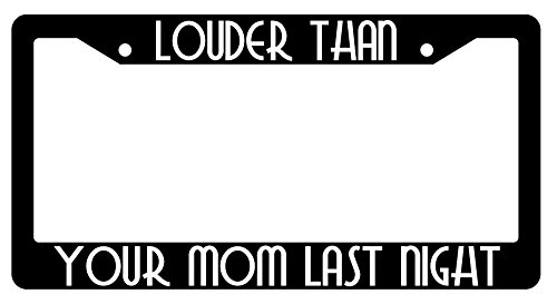 louder-than-your-mom-last-night-high-quality-black-plastic-license-plate-frame