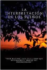 La Interpretación de los Sueños: Para muchos, este es el libro que determinó el inicio del psicoanálisis.
