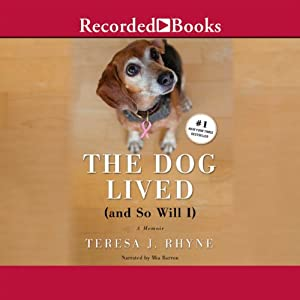 The Dog Lived (And So Will I) Audiobook
