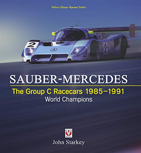 (SAUBER-MERCEDES – The Group C Racecars 1985-1991: World Champions (Veloce Classic Reprint Series) )