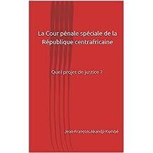 La Cour pénale spéciale de la République centrafricaine: Quel projet de justice ? (Afriques en Mouvement t. 1) (French Edition)