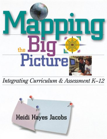 Mapping the Big Picture: Integrating Curriculum and Assessment K-12 (Professional Development)