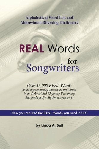 REAL Words for Songwriters: Alphabetical Word List and Abbreviated Rhyming Dictionary (Rhyming Songwriters Dictionary)