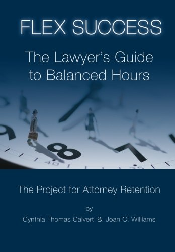 Book cover from Flex Success: The Lawyers Guide to Balanced Hours by Cynthia Thomas Calvert