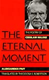img - for The Eternal Moment: The Poetry of Czeslaw Milosz book / textbook / text book