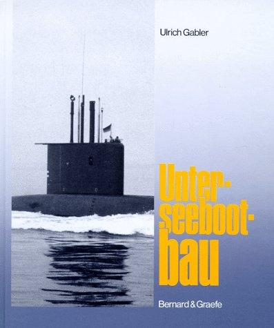 Unterseebootbau: Entwurf, Konstruktion und Bau von Unterseebooten