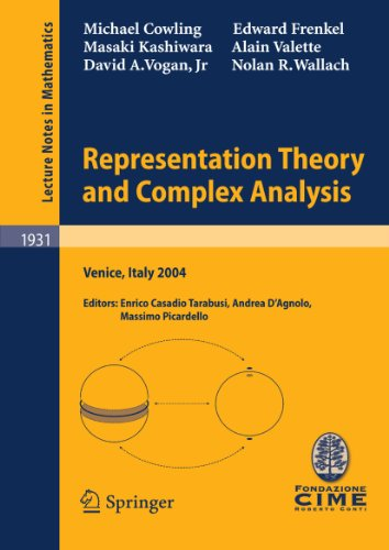 Representation Theory and Complex Analysis: Lectures given at the C.I.M.E. Summer School held in Venice, Italy, June 10-