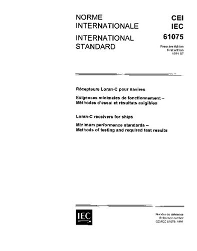 (IEC 61075 Ed. 1.0 b:1991, Loran-C receivers for ships - Minimum performance standards - Methods of testing and required test)