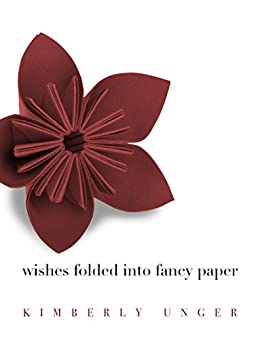 Wishes Folded into Fancy Paper by [Unger, Kimberly]
