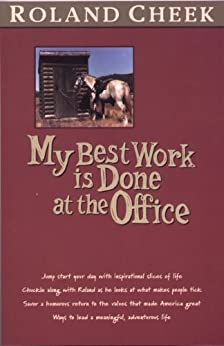 My Best Work Is Done At The Office by [Cheek, Roland]