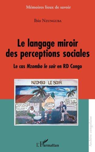 Le Langage Miroir Des Perceptions Sociales  Le Cas  Em Nzombo Le Soir  Em  En Rd Congo  French Edition