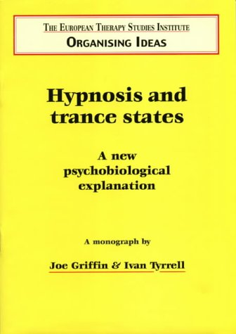 Hypnosis and Trance States: A New Psychobiological Explanation (Organising Idea)