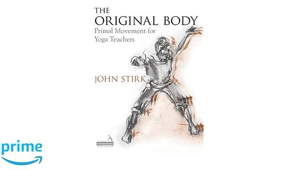 The Original Body: Primal Movement for Yoga Teachers: Amazon ...