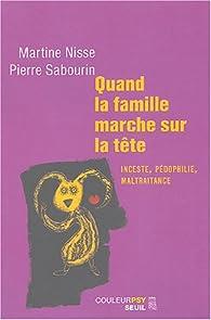 Quand la famille marche sur la tête : Inceste, pédophilie, maltraitance par Martine Nisse